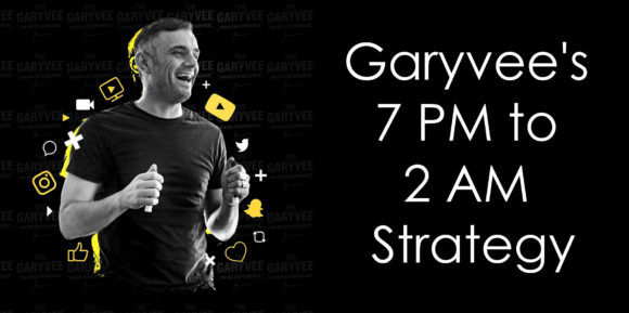Garyvee's 7 PM to 2 AM Strategy