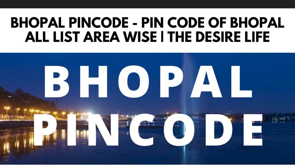 Bhopal Pincode - Pin Code of Bhopal All List Area Wise _ The Desire Life